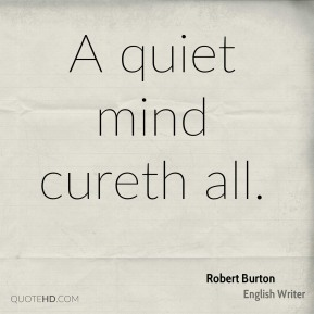 A quiet mind cureth all.