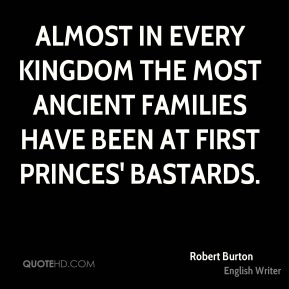Almost in every kingdom the most ancient families have been at first princes' bastards.