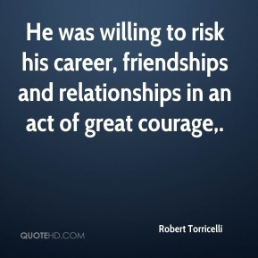 He was willing to risk his career, friendships and relationships in an act of great courage.