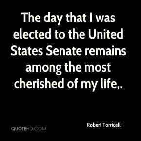 Robert Torricelli  - The day that I was elected to the United States Senate remains among the most cherished of my life.