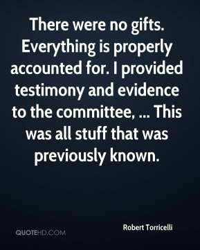 There were no gifts. Everything is properly accounted for. I provided testimony and evidence to the committee, ... This was all stuff that was previously known.