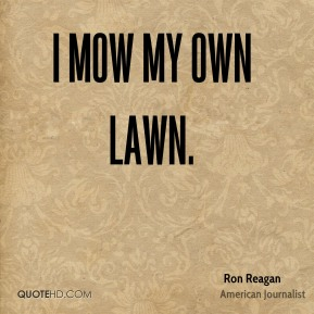I mow my own lawn.