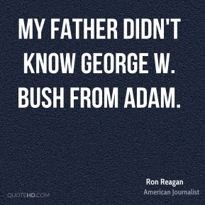 Ron Reagan - My father didn't know George W. Bush from Adam.