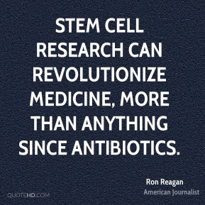 Ron Reagan - Stem cell research can revolutionize medicine, more than anything since antibiotics.