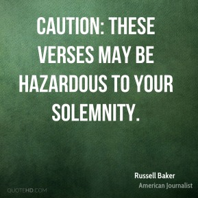 Russell Baker - Caution: These verses may be hazardous to your solemnity.