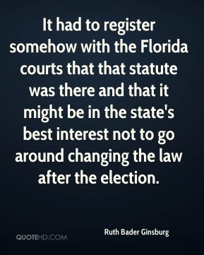 It had to register somehow with the Florida courts that that statute was there and that it might be in the state's best interest not to go around changing the law after the election.