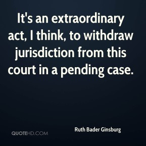 It's an extraordinary act, I think, to withdraw jurisdiction from this court in a pending case.