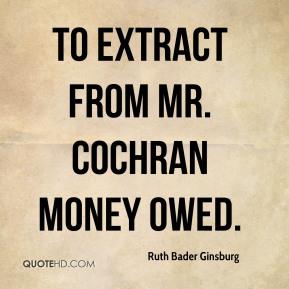 to extract from Mr. Cochran money owed.