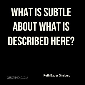Ruth Bader Ginsburg  - What is subtle about what is described here?