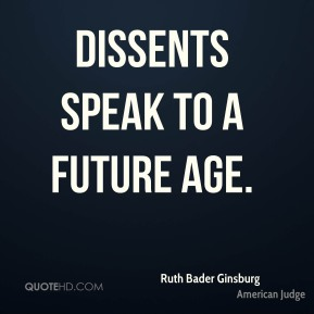 Dissents speak to a future age.