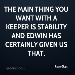 Ryan Giggs  - The main thing you want with a keeper is stability and Edwin has certainly given us that.
