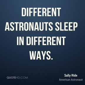 Sally Ride - Different astronauts sleep in different ways.