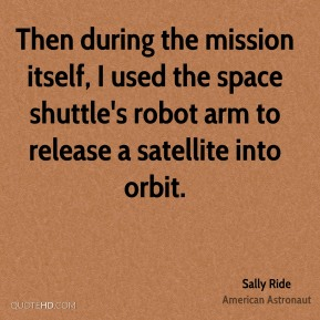 Then during the mission itself, I used the space shuttle's robot arm to release a satellite into orbit.