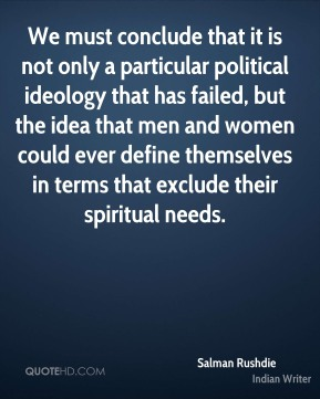We must conclude that it is not only a particular political ideology that has failed, but the idea that men and women could ever define themselves in terms that exclude their spiritual needs.