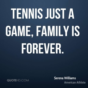 Tennis just a game, family is forever.