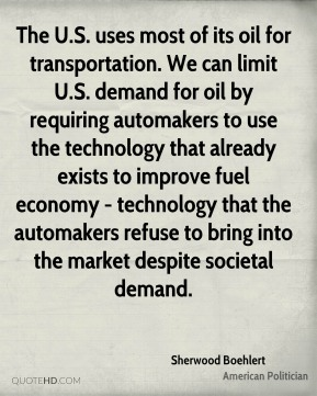 The U.S. uses most of its oil for transportation. We can limit U.S. demand for oil by requiring automakers to use the technology that already exists to improve fuel economy - technology that the automakers refuse to bring into the market despite societal demand.