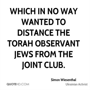 Simon Wiesenthal  - which in no way wanted to distance the Torah observant Jews from the joint club.