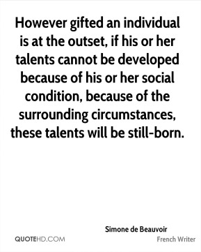 However gifted an individual is at the outset, if his or her talents cannot be developed because of his or her social condition, because of the surrounding circumstances, these talents will be still-born.