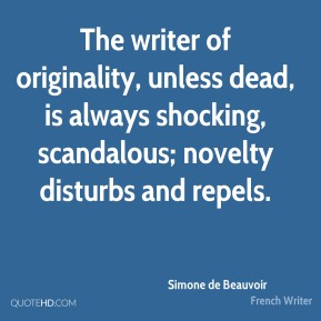 The writer of originality, unless dead, is always shocking, scandalous; novelty disturbs and repels.