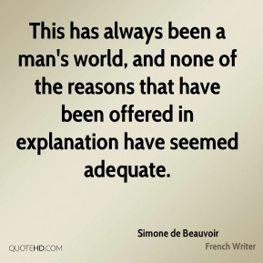 This has always been a man's world, and none of the reasons that have been offered in explanation have seemed adequate.