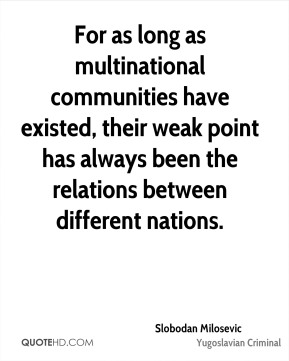For as long as multinational communities have existed, their weak point has always been the relations between different nations.