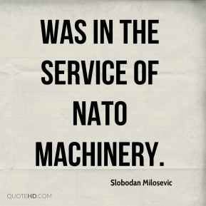 was in the service of NATO machinery.