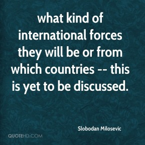 what kind of international forces they will be or from which countries -- this is yet to be discussed.