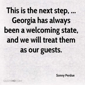 This is the next step, ... Georgia has always been a welcoming state, and we will treat them as our guests.