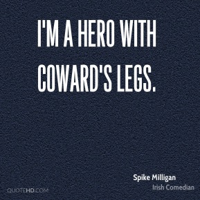 I'm a hero with coward's legs.