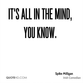 It's all in the mind, you know.