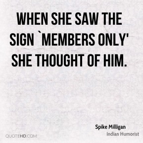 When she saw the sign `Members only' she thought of him.