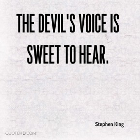 The devil's voice is sweet to hear.