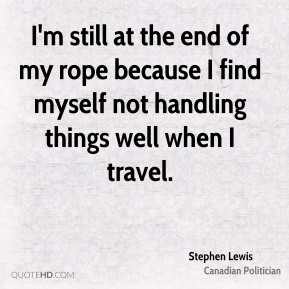 I'm still at the end of my rope because I find myself not handling things well when I travel.