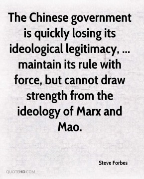 The Chinese government is quickly losing its ideological legitimacy, ... maintain its rule with force, but cannot draw strength from the ideology of Marx and Mao.