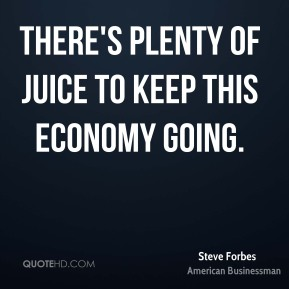 There's plenty of juice to keep this economy going.