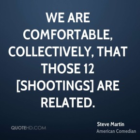 We are comfortable, collectively, that those 12 [shootings] are related.