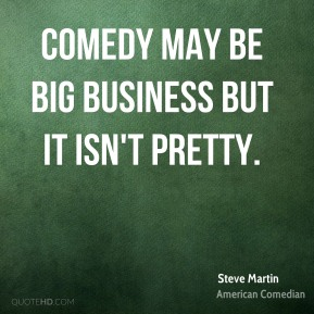Comedy may be big business but it isn't pretty.