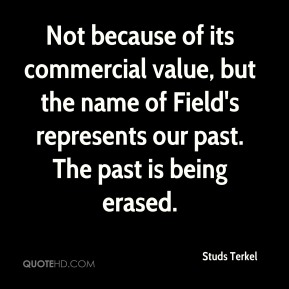 Not because of its commercial value, but the name of Field's represents our past. The past is being erased.