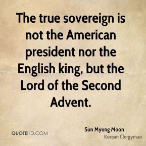 The true sovereign is not the American president nor the English king, but the Lord of the Second Advent.