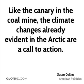 Susan Collins - Like the canary in the coal mine, the climate changes already evident in the Arctic are a call to action.