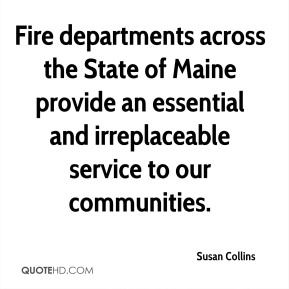 Fire departments across the State of Maine provide an essential and irreplaceable service to our communities.