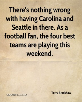 There's nothing wrong with having Carolina and Seattle in there. As a football fan, the four best teams are playing this weekend.