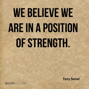 We believe we are in a position of strength.