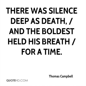 There was silence deep as death, / And the boldest held his breath / For a time.