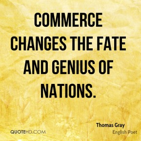 Commerce changes the fate and genius of nations.
