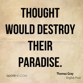 Thomas Gray  - Thought would destroy their paradise.