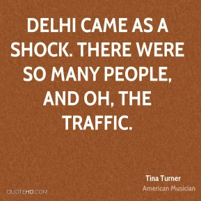 Delhi came as a shock. There were so many people, and oh, the traffic.