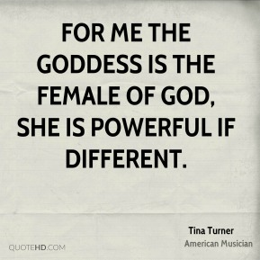 For me the goddess is the female of God, She is powerful if different.