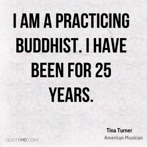 I am a practicing Buddhist. I have been for 25 years.