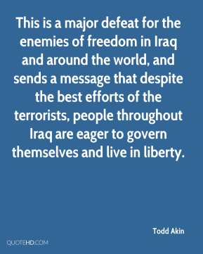 This is a major defeat for the enemies of freedom in Iraq and around the world, and sends a message that despite the best efforts of the terrorists, people throughout Iraq are eager to govern themselves and live in liberty.